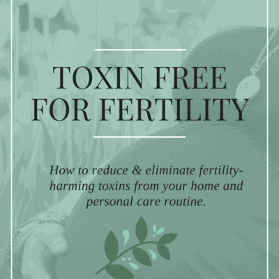 The toxins and chemicals linked to infertility and miscarriage- and how to avoid them!