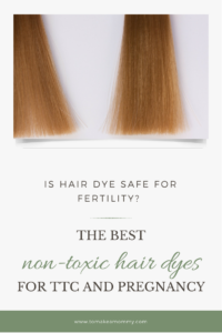 Can you color your hair while trying to conceive? The best safe hair dye options for trying to conceive, pregnancy, IVF, the two week wait, and your life!