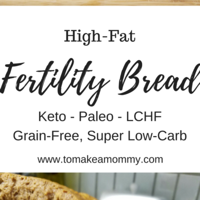 High-Fat Fertility Bread Recipe- Keto Bread, Paleo, LCHF, Grain Free