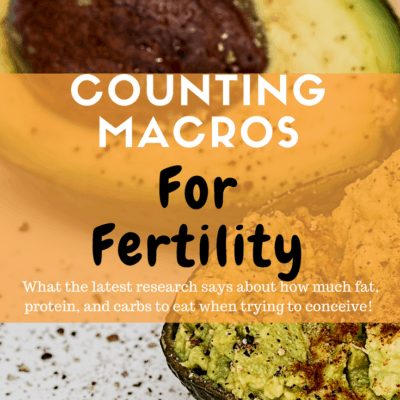 Tracking Macros for Fertility: More Fat and Protein, less Carbs for TTC!