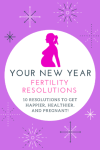 10 New Year Resolutions for Fertility! Especially for those TTC or struggling with infertility!