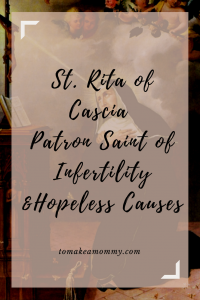 St. Rita of Cascia Patron Saint of Infertility and Hopeless Causes- Prayers to St. Rita including an original prayer for healing from infertility and to conceive a miracle child!