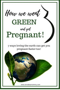 How we went GREEN and got PREGNANT after #infertility. 7 Ways to Save the Planet and Get Pregnant Faster!