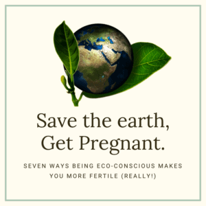 How we went GREEN and got PREGNANT after infertility. #fertility #green #nontoxic #savetheplanet