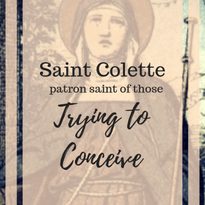 Saint Colette of Corbie, Patron Saint of Childless Couples Trying to Conceive